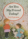 Are You My Friend Today? (0394890310) by Fujikawa, Gyo