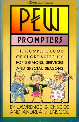 Pew Prompters: The Complete Book of Short Sketches for Sermons, Services, and Special Seasons written by Larry Enscoe