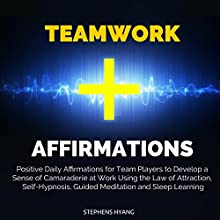 Teamwork Affirmations: Positive Daily Affirmations for Team Players to Develop a Sense of Camaraderie at Work Using the Law of Attraction, Self-Hypnosis, Guided Meditation and Sleep Learning Speech by Stephens Hyang Narrated by Dan McGowan