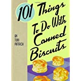 101 Things to Do with Canned Biscuits ~ Toni Patrick