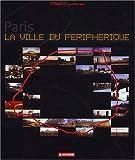 echange, troc Collectif - Paris : La ville du périphérique