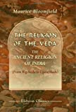 echange, troc Maurice Bloomfield - The Religion of the Veda: the Ancient Religion of India: From Rig-Veda to Upanishads