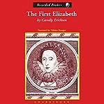 The First Elizabeth   Carolly Erickson