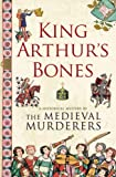 The Medieval Murderers King Arthur's Bones (Medieval Murderers Group 5)