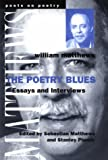 The Poetry Blues: Essays and Interviews (Poets on Poetry) (0472067737) by Matthews, William