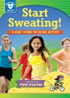 Start Sweating!: A Kids' Guide to Being Active