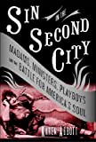 img - for Sin in the Second City: Madams, Ministers, Playboys, and the Battle for America's Soul [SIN IN THE 2ND CITY] book / textbook / text book