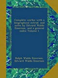 Complete works; with a biographical introd. and notes by Edward Waldo Emerson, and a general index Volume 1