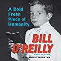 A Bold Fresh Piece of Humanity: A Memoir (       UNABRIDGED) by Bill O'Reilly