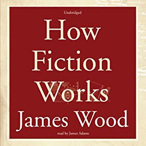 How Fiction Works | [James Wood]