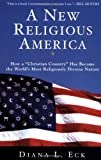 "A New Religious America: How a ""Christian Country"" Has Become the World"