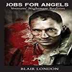 Jobs for Angels: Veterans' Nightmare Realities | Blair London