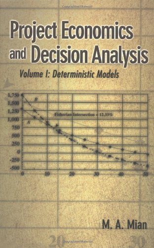 Project Economics and Decision Analysis: Volume 1:...