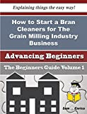 How to Start a Bran Cleaners for The Grain Milling Industry Business (Beginners Guide)