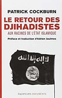 Le retour des djihadistes : aux racines de l'Etat islamique, Cockburn, Patrick