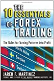 The 10 Essentials of Forex Trading: The Rules for Turning Trading Patterns Into Profit