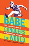 Babe Conquers the World: The Legendary Life of Babe Didrikson Zaharias