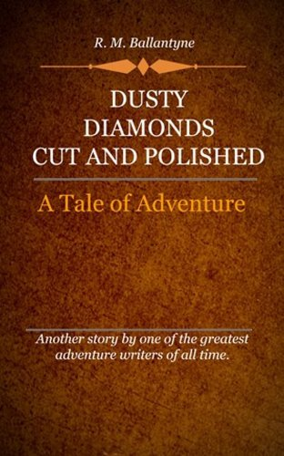 R. M. Ballantyne - Dusty Diamonds Cut and Polished (Illustrated)