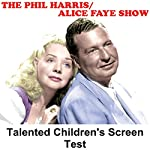 Phil Harris - Alice Faye Show: Talented Children's Screen Test | Phil Harris,Alice Faye