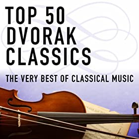 Top 50 Dvor�k Classics - The Very Best of Classical Music