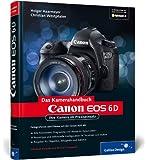 Canon EOS 6D: Ihre Kamera im Praxiseinsatz (Galileo Design)