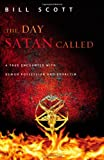 Bill Scott The Day Satan Called: One Couple's True Encounter with Demon Possession and Exorcism