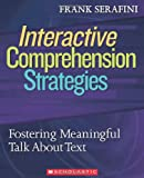 Interactive Comprehension Strategies: Fostering Meaningful Talk About Text