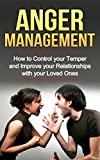 Anger Management - How to Control Your Temper and Improve Your Relationships with Your Loved Ones (Reinventing your Life, Reinventing You, Irritability, Anger Management Techniques, Anxiety Cure)