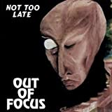 Not Too Late By Out of Focus (0001-01-01)
