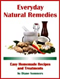 Everyday Natural Remedies - Easy Homemade Recipes and Treatments
