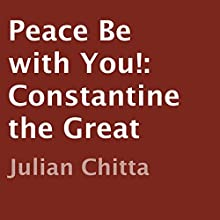 Peace Be with You!: Constantine the Great (       UNABRIDGED) by Julian Chitta Narrated by Justin Harmer