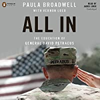 All In: The Education of General David Petraeus (       UNABRIDGED) by Paula Broadwell, Vernon Loeb Narrated by James Lurie