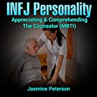 The INFJ Personality: Appreciating and Comprehending the Counselor Hörbuch von Jasmine Peterson Gesprochen von: William Breatcliffe