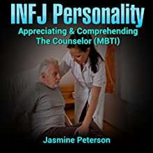The INFJ Personality: Appreciating and Comprehending the Counselor Audiobook by Jasmine Peterson Narrated by William Breatcliffe