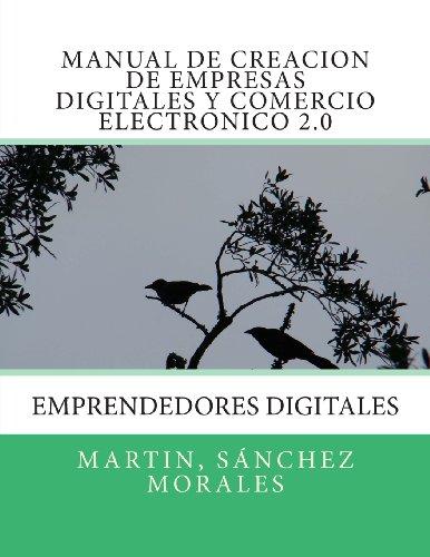 Manual de creacion de empresas digitales y comercio electronico 2.0: Emprendedores Digitales (Spanish Edition)