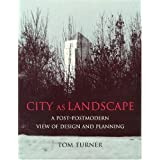 City as Landscape: A Post Post-Modern View of Design and Planning: A Post-modern View of Design and Planningby Tom Turner