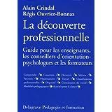 La Découverte Professionnelle : Guide pour les enseignants, les conseillers d'orientation-psycho... et les...