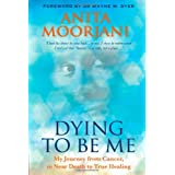 Dying to Be Me: My Journey from Cancer, to Near Death, to True Healingby Anita Moorjani