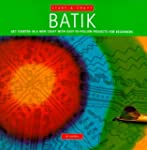 Batik: Get Started in a New Craft Wit...