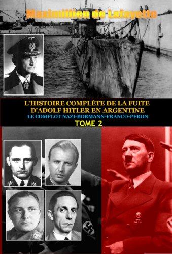 Maximillien de Lafayette - Tome 2.L'HISTOIRE COMPLÈTE DE LA FUITE D'ADOLF HITLER EN ARGENTINE (LE COMPLOT NAZI-BORMANN-FRANCO-PERON) (French Edition)
