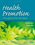 Health Promotion Throughout the Life Span, 7e (Health Promotion Throughout the Lifespan (Edelman))