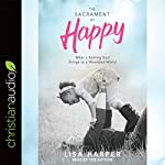 The Sacrament of Happy: What a Smiling God Brings to a Wounded World   Lisa Harper