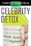 img - for Celebrity Detox: How the Famous Sell Us Elixirs of Health, Beauty, and Happiness book / textbook / text book