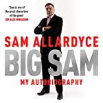 Big Sam: My Autobiography | Sam Allardyce