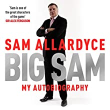 Big Sam: My Autobiography Audiobook by Sam Allardyce Narrated by Jonathan Keeble, Colleen Prendergast
