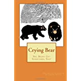 Crying Bear: Yes, Bears Cry Sometimes, Too!
