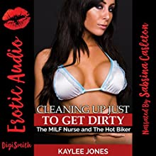 Cleaning up Just to Get Dirty: The MILF Nurse and the Hot Biker | Livre audio Auteur(s) : Kaylee Jones Narrateur(s) : Sabrina Carleton