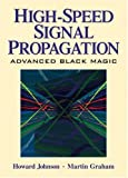 High Speed Signal Propagation: Advanced Black Magic (Prentice Hall Signal Integrity Library)