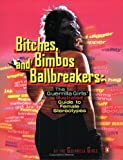 cover of Bitches, Bimbos, and Ballbreakers : The Guerrilla Girls' Illustrated Guide to Female Stereotypes
