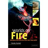 Worlds on Fire: Volcanoes on the Earth, the Moon, Mars, Venus and Ioby Charles Frankel